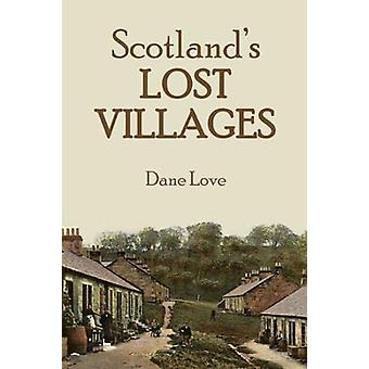 Scotland's Lost Villages by Dane Love - 9781911043058 Book