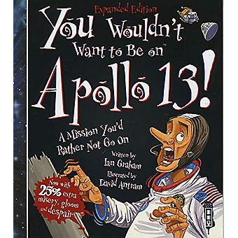 You Wouldn't Want To Be On Apollo XIII! by Ian Graham - 9781912537303