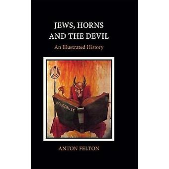 Jews - Horns and the Devil - An Illustrated History by Anton Felton -