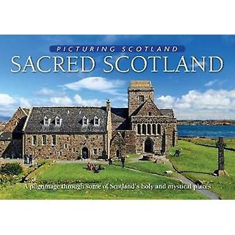Sacred Scotland Picturing Scotland  A pilgrimage through some of Scotlands holy and mystical places by Colin Nutt