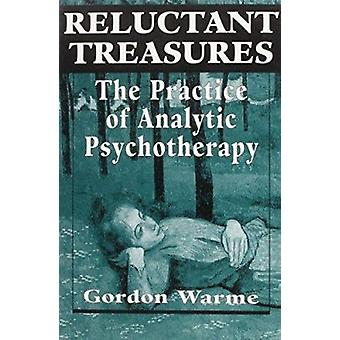 Reluctant Treasures - The Practice of Analytic Psychotherapy by Gordon