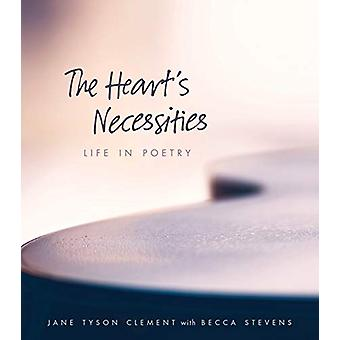 The Heart's Necessities - A Life in Poetry by Jane Tyson Clement - 978
