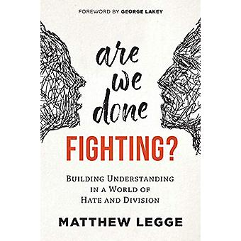 Are We Done Fighting? - Building Understanding in a World of Hate and