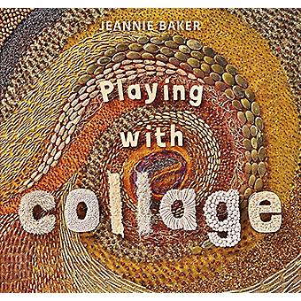 Playing with Collage by Jeannie Baker - 9781406378665 Book