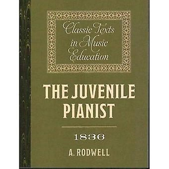 The Juvenile Pianist (1836) (Classic Texts in Music Education)