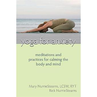 Yoga For Anxiety  Meditations and Practices for Calming the Body and Mind by Mary NurrieStearns & Rick NurrieStearns