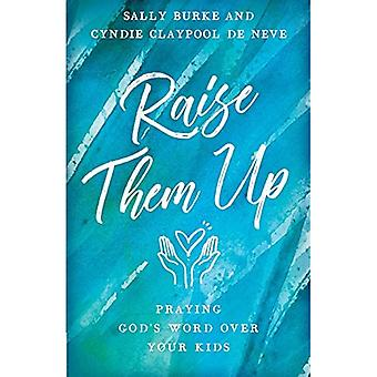 Raise Them Up: Praying God's Word Over Your Kids