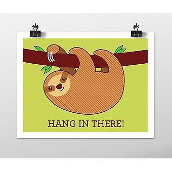 Hang In There Sloth Art Print- Motivational Poster