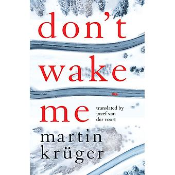 Dont Wake Me by Martin Kr ger & Translated by Jozef Voort