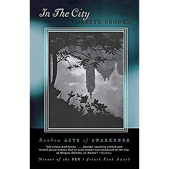 Kaupungissa - Colette Brooksin satunnaiset tietoisuuden teot - 97803933244