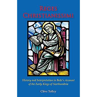 Reges Christianissimi - History and Interpretation in Bede's Account o