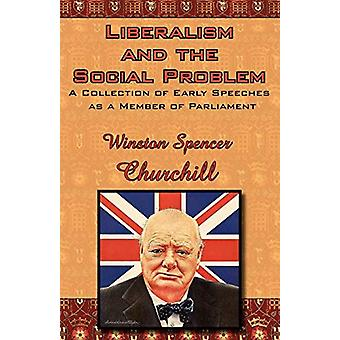 Liberalism and the Social Problem - A Collection of Early Speeches as