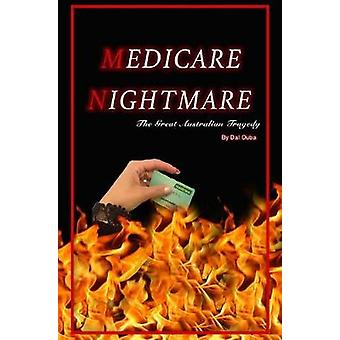Medicare Nightmare - The Great Australian Tragedy by Dal Ouba - 978099
