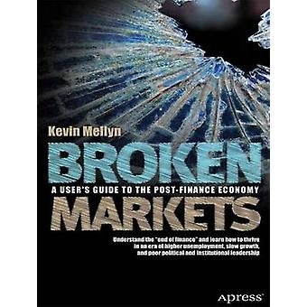 Broken Markets - A User's Guide to the Post-Finance Economy by Kevin M