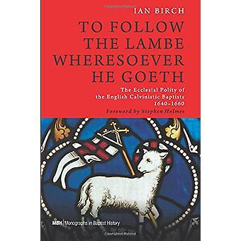 To Follow the Lambe Wheresoever He Goeth by Ian Birch - 9781498209014