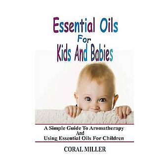 Essential Oils for Kids and Babies - A Simple Guide to Aromatherapy an