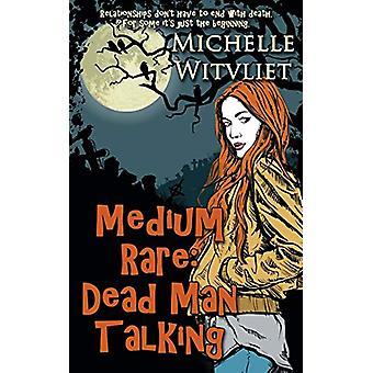 Medium Rare - Dead Man Talking by Michelle Witvliet - 9781628301311 Bo