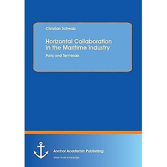 Horizontal Collaboration in the Maritime Industry - Ports and Terminal
