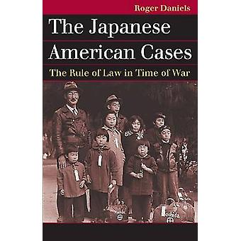 The Japanese American Cases by Roger Daniels