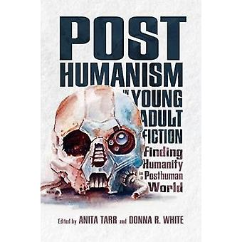 Posthumanism in Young Adult Fiction - Finding Humanity in a Posthuman