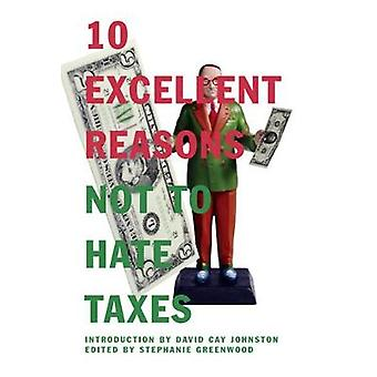 10 Excellent Reasons Not To Hate Taxes by Edited by Stephanie Greenwood
