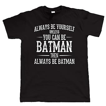 Always Be Yourself Unless You Can Be Batman, Mens Funny T Shirt - Gift for Dad