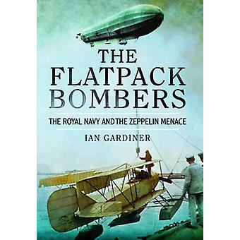 The Flatpack Bombers - The Royal Navy and the 'Zeppelin Menace' by Ian