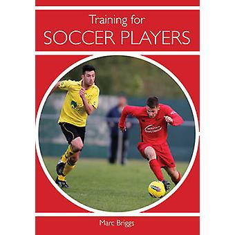 Training for Soccer Players by Marc Briggs - 9781847974778 Book