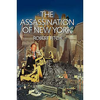 The Assassination of New York (New edition) by Robert Fitch - 9781859