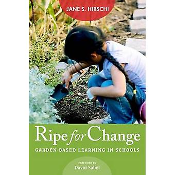 Ripe for Change - Garden-Based Learning in Schools by Jane S. Hirschi