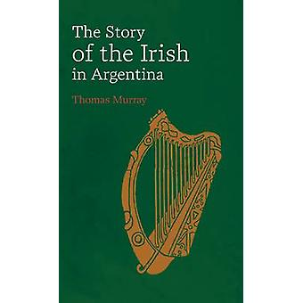 Story of the Irish in Argentina by Thomas Murray - 9781859184745 Book