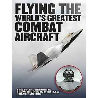 Flying the World's Greatest Combat Aircraft - First-Hand Accounts from