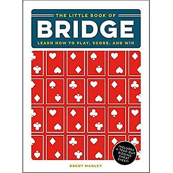 The Little Book of Bridge:� Learn How to Play, Score,� and Win (The Little Book of)