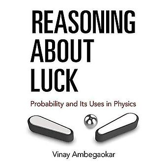 Reasoning about Luck: Probability and Its Uses in Physics
