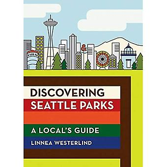 Découverte Seattle parcs: Guide de la section locale, une