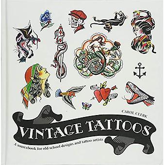 Vintage Tattoos: Een Sourcebook voor Old-School ontwerpen en Tat