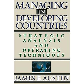 Managing in Developing Countries Strategic Analysis and Operating Techniques by Austin & James E.