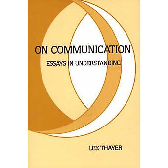 On Communication Essays Is Understanding by Thayer & Lee