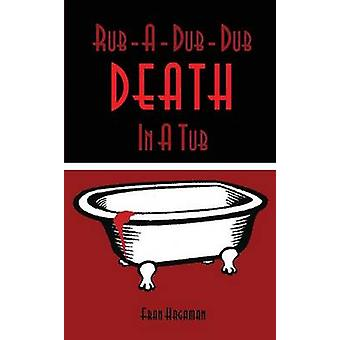 RubADubDub Death In A Tub A Medical Mystery by Hagaman & Frances E.
