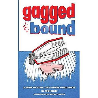 Gagged and Bound A book of puns oneliners and dad jokes by Jones & Nick