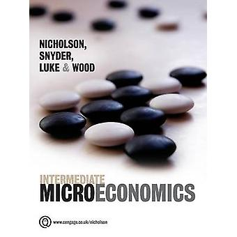 Intermediate Microeconomics BampW by Walter Nicholson & Christopher Snyder & Michael Wood & Peter Luke