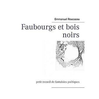 Faubourgs et bois noirspetit recueil de fantaisies potiques by Rousseau & Emmanuel