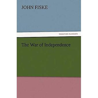 The War of Independence by Fiske & John
