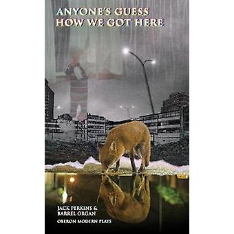 Anyone's Guess How We Got Here by Jack Perkins - 9781786823403 Book