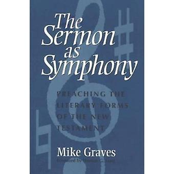 The Sermon as Symphony - Preaching the Literary Forms of the New Testa