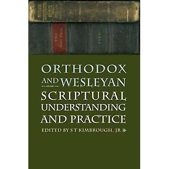 Orthodox and Wesleyan Scriptural Understanding and Practice by S. T.