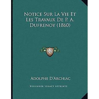 Notice Sur La Vie Et Les Travaux de P. A. Dufrenoy (1860) by Adolphe