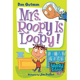 Mrs. Roopy Is Loopy! by Dan Gutman - Jim Paillot - 9781417700882 Book