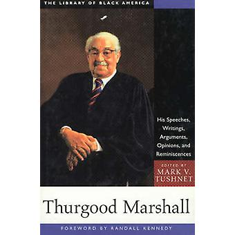 Thurgood Marshall - His Speeches - Writings - Arguments - Opinions - a