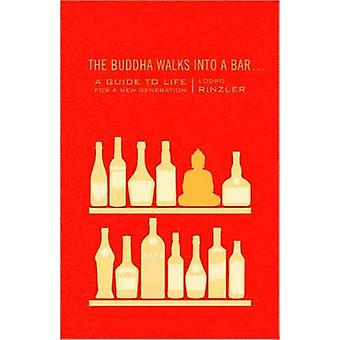 The Buddha Walks into a Bar - A Guide to Life for a New Generation by